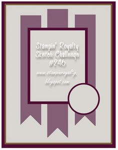 North Shore Stamper: Stampin' Royalty Challenge #246 ~ Sketch Challenge