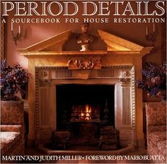 """""""Period Details: A Sourcebook for House Restoration"""" by Martin & Judith Miller (Authors), Foreword (Mario Buatta) - Mitchell Beazley (Publisher)."""