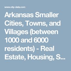 Arkansas Smaller Cities, Towns, and Villages (between 1000 and 6000 residents) - Real Estate, Housing, Schools, Residents, Crime, Pollution, Demographics and More