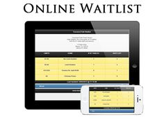 On-line Waitlist  The The Mobile Waitlist allows any patron to view your waitlist on any computer or mobile device such as an iPhone, iPad, Android, Blackberry, Windows Phone, Palm WebOS, Symbian and many other devices. There is no app to download and no thrid party showing all of your competitions information.