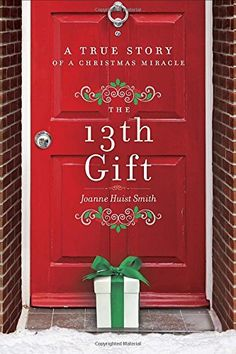 The 13th Gift: A True Story of a Christmas Miracle by Joanne Huist Smith -Great story shows how small acts of kindness can have a huge impact in someone else's life. 5* 2/2015