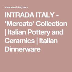 INTRADA ITALY - 'Mercato' Collection   Italian Pottery and Ceramics   Italian Dinnerware