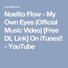 Noelito Flow - My Own Eyes (Official Music Video) [Free DL Link] On iTunes!! - YouTube