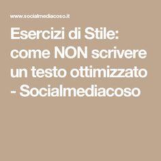 Esercizi di Stile: come NON scrivere un testo ottimizzato - Socialmediacoso
