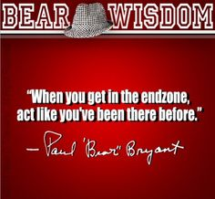 The Bear....this was quoted at my UA graduation! Roll Tide!