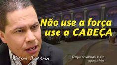 BISPO JADSON - NÃO USE A FORÇA USE A CABEÇA