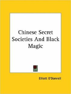 """""""Chinese Secret Societies And Black Magic""""  ***  Elliott O'Donnell  (2005)"""
