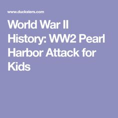 World War II History: WW2 Pearl Harbor Attack for Kids