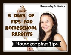 Homeschooling for His Glory: 5 Days of Tips for Homeschool Parents - Housekeeping Tips