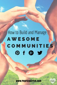 How to Build and Manage Awesome Communities http://pegfitzpatrick.com/2014/04/28/how-to-build-and-manage-awesome-communities/