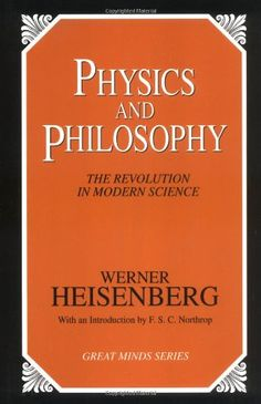 Physics and Philosophy: The Revolution in Modern Science (Great Minds Series) by Werner Heisenberg