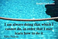 I Am Always, I Can Not, Pablo Picasso, Learning, Quotes, Quotations, Studying, Teaching, Quote
