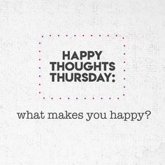 Happy Thoughts Thursday: What makes you happy? Thankful Thursday, Happy Thursday, Hello Thursday, Thursday Friday, Throwback Thursday, Body Shop At Home, The Body Shop, Make Me Happy, Are You Happy