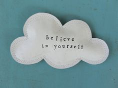 A wall hanging to remind you to believe in yourself.