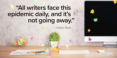 """""""All writers face this epidemic daily, and it's not going away."""" – Kelton Reid"""