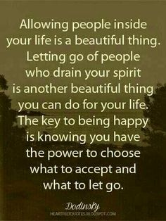 Heartfelt Love And Life Quotes: The key to being happy is knowing you have the power to choose what to accept and what to let go. Best Positive Quotes, Positive Thoughts, Best Quotes, Life Quotes, Inspirational Quotes, Deep Thoughts, Wisdom Quotes, Motivational, Save My Marriage