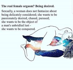 The female orgasm? Being desired.