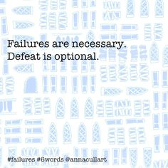 ~ a six-word story ~ prompt: failures ~ Failures are necessary. Defeat is optional. Story Prompts, Writing Prompts, Short Quotes, Me Quotes, Six Word Story, Six Words, Writing Challenge, Bettering Myself, Word Art
