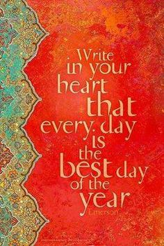 Write in your Heart that Every Day is the Best Day of the year. ⊰♡⊱ Emerson - Shared by The Institute of Heart Math