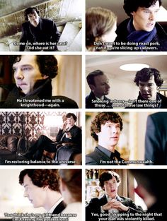 Sherlock quotes that defy description.<< the first one is one of my all time favorite Sherlock quotes