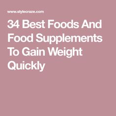 34 Best Foods And Food Supplements To Gain Weight Quickly