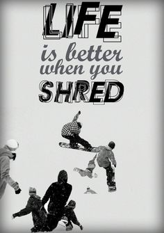 Life is better when you shred. We totally agree. #snowboarding from Tumblr