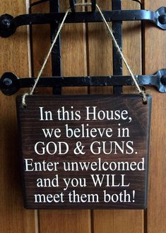 ALL SIGNS ARE MADE TO ORDER. ********************************************************************************* In this House, we believe in God and Guns Wood Door / Doorbell Sign • Handmade, painted wood sign. Lettering is painted on. (No vinyl or stickers on sign) *WREATH NOT