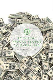 20 Things Frugal People Do some tips and tricks that will save you money!   Holy Craft: 20 Things Frugal People Do some tips and tricks that will save you money!