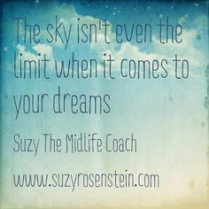 The sky isn't the limit when it comes to your dreams. Download the Dream Igniter for FREE! Stop wasting time and finally figure out what you really really want to do so you won't have regrets about how you lived your life! Book your Free Mini Session! www.suzyrosenstei... #midlifecoach #suzymidlifecoach #40s #50s #dreamigniter #midlifeunplugged #career #midlife #lifecoach #midlifecrisis #inspriation #quote