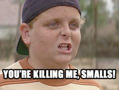You're killing me smalls #sandlot