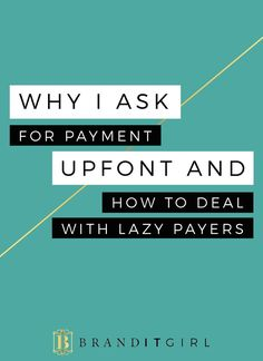 You want to make sure you are being compensated for your time and awesome skill right? Sick of chase up payments and even NOT getting paid sometimes? Me too. Let me tell you why I ask for payment upfront and how to deal with lazy payers. Click through to find out! #payment #business #ladyboss