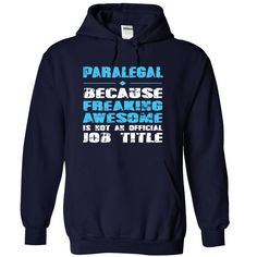 PARALEGAL Because Freaking Awesome is not an Official J T Shirt, Hoodie, Sweatshirt