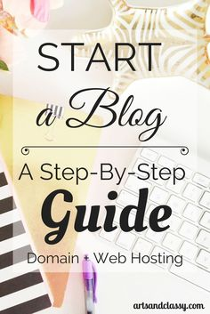 Start a Blog - A Step by step guide to help you start the process. Don't wait any longer. You are missing out on some amazing opportunities that you don't even know are out there yet via http://www.artsandclassy.com