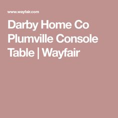 Darby Home Co Plumville Console Table | Wayfair