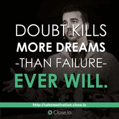 Doubt kills more dreams than failure ever will. http://resources.close.io/salesmotivation?utm_content=buffer11add&utm_medium=social&utm_source=pinterest.com&utm_campaign=buffer #sales #motivation #quote #entrepreneurship #entrepreneur #hustle #business #startups