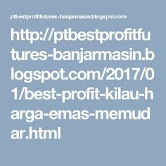 http://ptbestprofitfutures-banjarmasin.blogspot.com/2017/01/best-profit-kilau-harga-emas-memudar.html