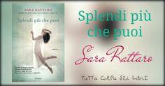 """Recensione """"Splendi più che puoi"""" di Sara Rattaro"""