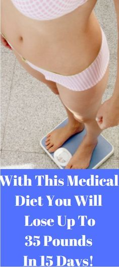 With This Medical Diet You Will Lose Up To 35 Pounds In 15 Days