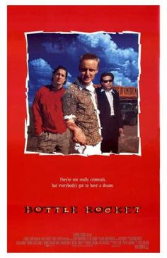 Bottle Rocket: Wes Anderson's first, and my favorite Luke Wilson character...I think.  It's to hard to decide!