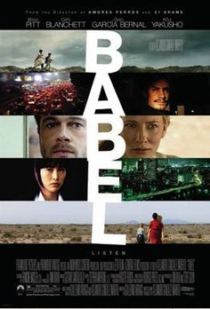"""Babel"" (2006). Tragedy strikes a married couple on vacation in the Moroccan desert, touching off an interlocking story involving four different families. A true masterpiece."