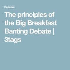 The principles of the Big Breakfast Banting Debate   3tags