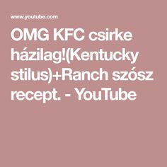 OMG KFC csirke házilag!(Kentucky stilus)+Ranch szósz recept. - YouTube