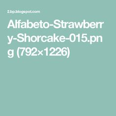 Alfabeto-Strawberry-Shorcake-015.png (792×1226)