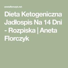 Dieta Ketogeniczna Jadłospis Na 14 Dni - Rozpiska | Aneta Florczyk Food Design, Diet Recipes, Health Fitness, Food And Drink, Healthy Eating, Low Carb, Weight Loss, Dukan Diet, Full Body