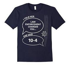 Men's Told Her Law Enforcement Changed Her She Said 10-4 ... https://www.amazon.com/dp/B01GLQVOGK/ref=cm_sw_r_pi_dp_GEuzxbFQTC1MD