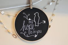 *Chalkboard Hoop Art with scripture verse, reading My hope is in You. Psalms 39:7 *Hand embroidery with white embroidery thread on black linen.