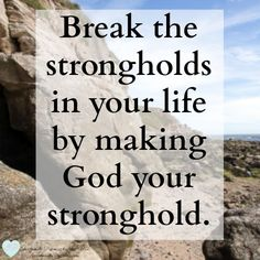 How To Break the Strongholds in Your Life - IntentionallyPursuing.com