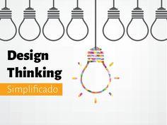 Uma apresentação simplificada sobre design thinking, para não designers.