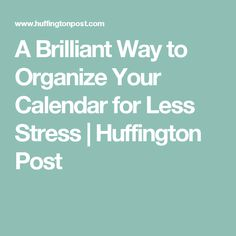 A Brilliant Way to Organize Your Calendar for Less Stress For Less, Productivity, Organize, Christ, Calendar, Stress, Organization, How To Plan, Getting Organized