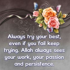 Always try your best, even if you fail keep trying. Allah always sees your work, your passion and persistence.
